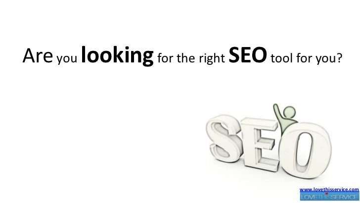 Are you looking for the right SEO tool for you?<br />www.lovethisservice.com<br />