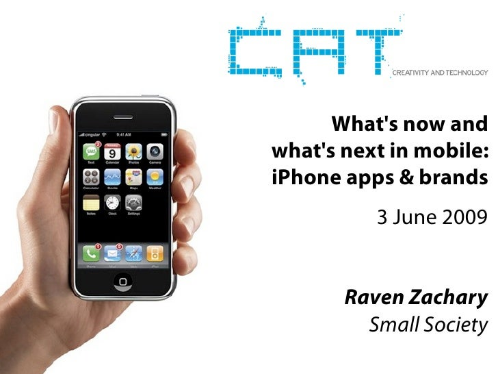 CaT: Creativity and Technology: What's now and what's next in mobile, Raven Zachary