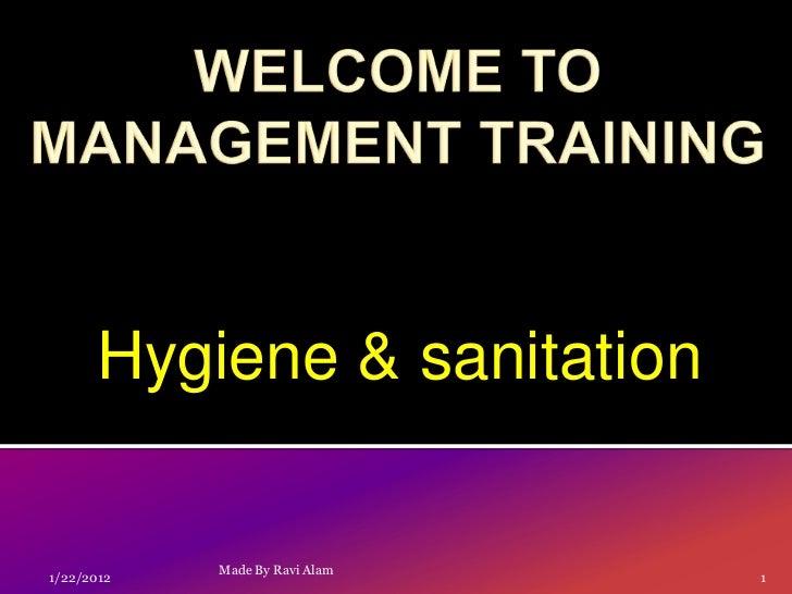 Hygiene & sanitation            Made By Ravi Alam1/22/2012                       1