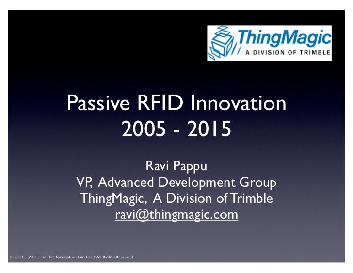 Passive RFID Innovation                                  2005 - 2015                                            Ravi Pappu...