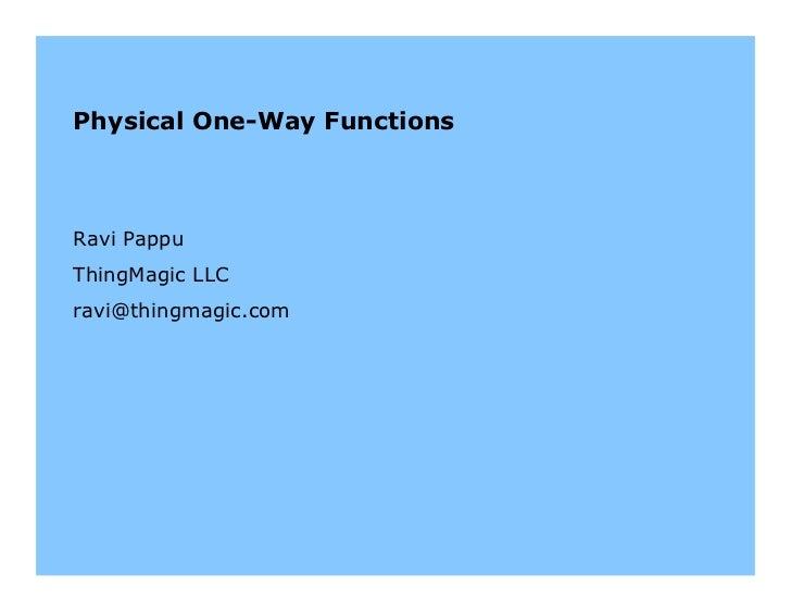 Physical One-Way Functions    Ravi Pappu ThingMagic LLC ravi@thingmagic.com