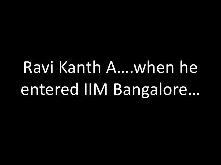 Ravi Kanth A….when heentered IIM Bangalore…