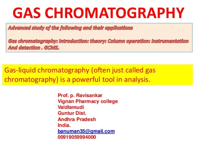 Gas-liquid chromatography (often just called gaschromatography) is a powerful tool in analysis.Prof. p. RavisankarVignan P...