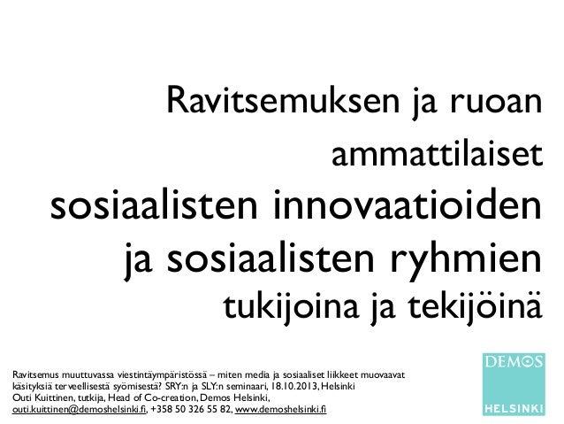 Ravitsemuksen ja ruoan ammattilaiset  sosiaalisten innovaatioiden ja sosiaalisten ryhmien tukijoina ja tekijöinä  Ravitsem...