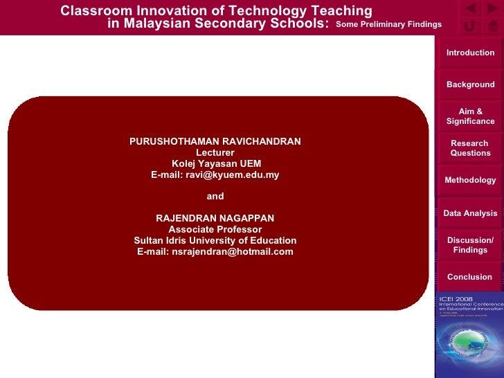 Classroom Innovation of Technology Teaching  in Malaysian Secondary Schools: PURUSHOTHAMAN RAVICHANDRAN Lecturer Kolej Yay...