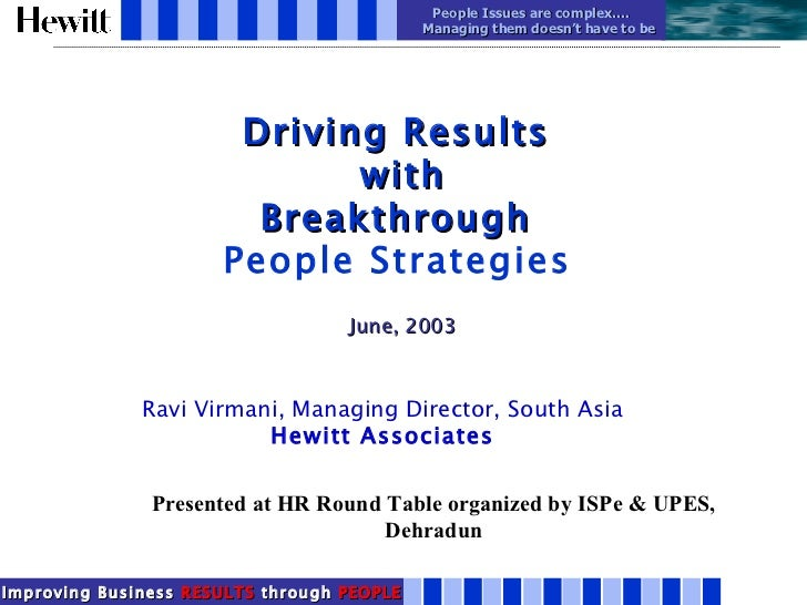 Driving Results  with Breakthrough  People Strategies   June, 2003 Ravi Virmani, Managing Director, South Asia Hewitt Asso...