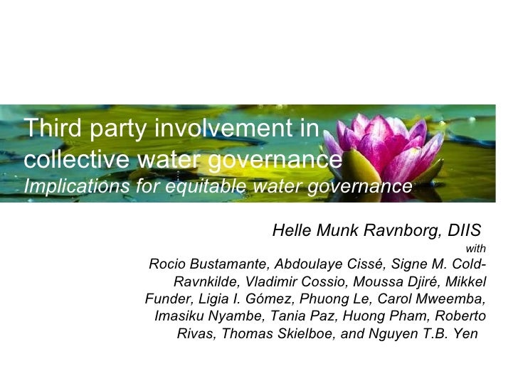Third party involvement in  collective water governance Implications for equitable water governance Helle Munk Ravnborg, D...