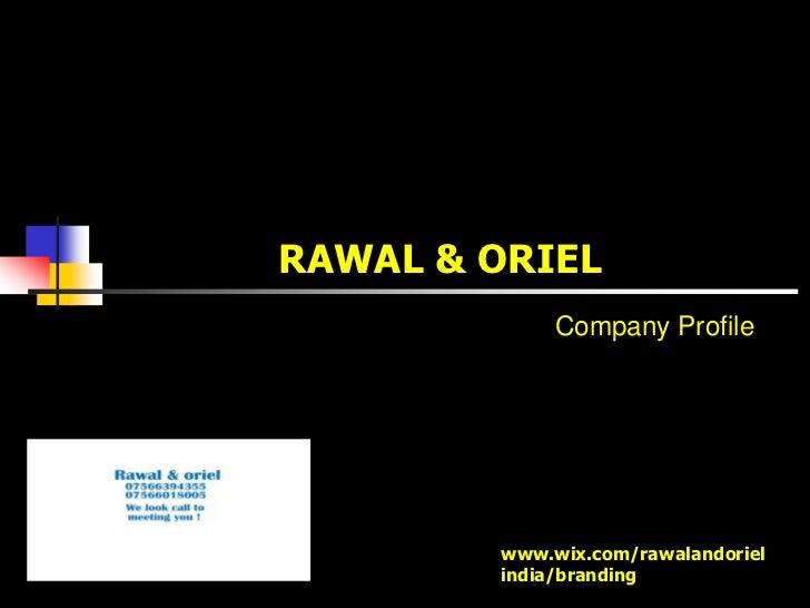 RAWAL & ORIEL             Company Profile        www.wix.com/rawalandoriel        india/branding