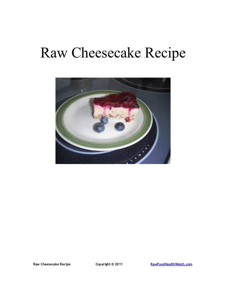 Raw Cheesecake RecipeRaw Cheesecake Recipe   Copyright © 2011   RawFoodHealthWatch.com