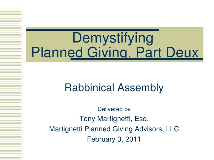 Demystifying  Planned Giving, Part Deux Rabbinical Assembly Delivered by Tony Martignetti, Esq. Martignetti Planned Giving...
