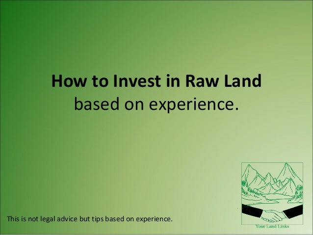 How to Invest in Raw Land based on experience.  This is not legal advice but tips based on experience.