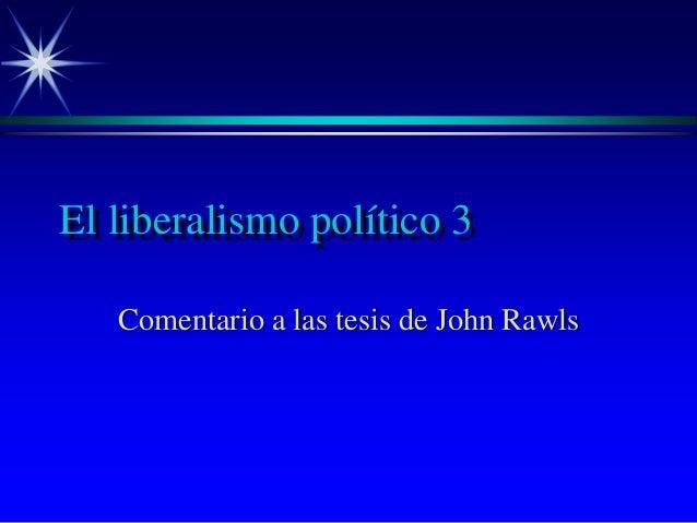 El liberalismo político 3 Comentario a las tesis de John Rawls