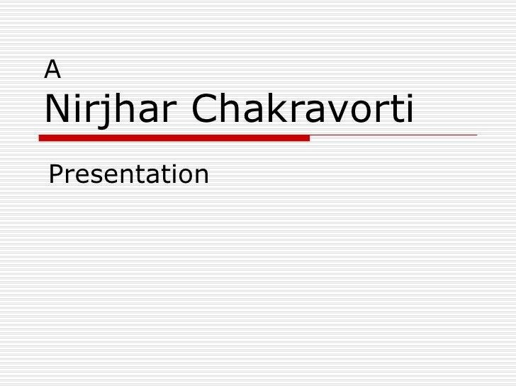 A Nirjhar Chakravorti Presentation