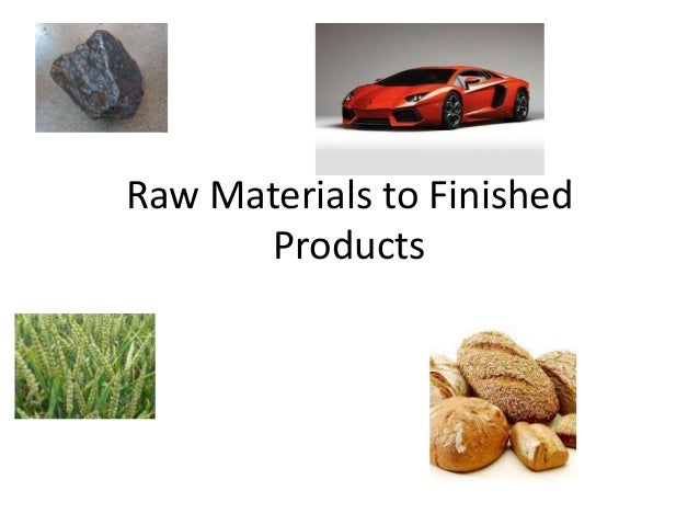 Raw Materials to Finished Products