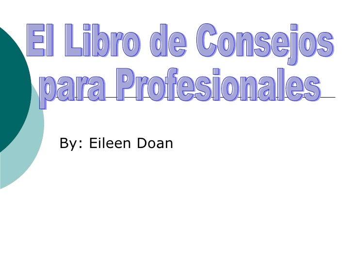 By: Eileen Doan El Libro de Consejos  para Profesionales