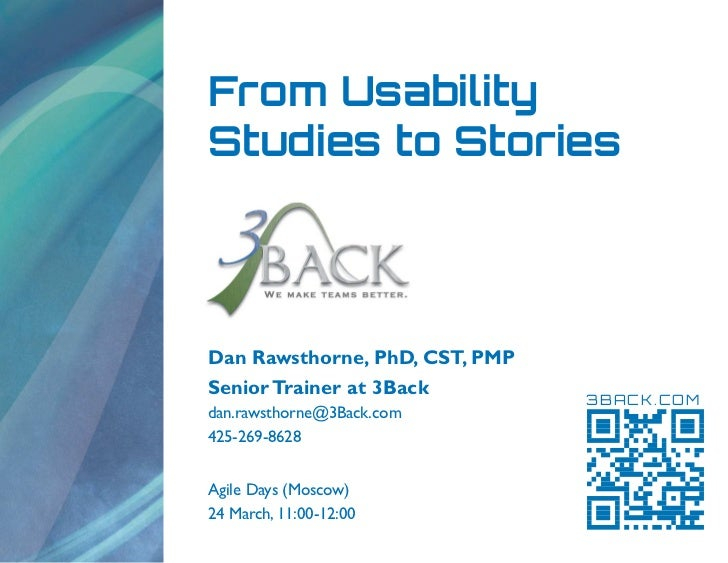 From UsabilityStudies to StoriesDan Rawsthorne, PhD, CST, PMPSenior Trainer at 3Back                                3BACK....