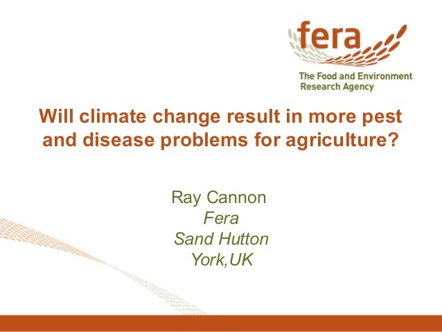 Will climate change result in more pest and disease problems for agriculture? Ray Cannon Fera Sand Hutton York,UK