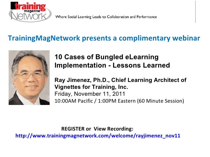 TrainingMagNetwork presents a complimentary webinar 10 Cases of Bungled eLearning Implementation - Lessons Learned Ray Jim...