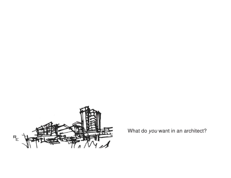 What do you want in an architect?R E