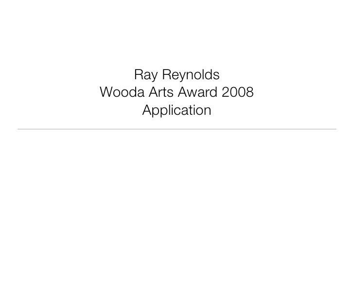 Ray Reynolds Wooda Arts Award 2008      Application