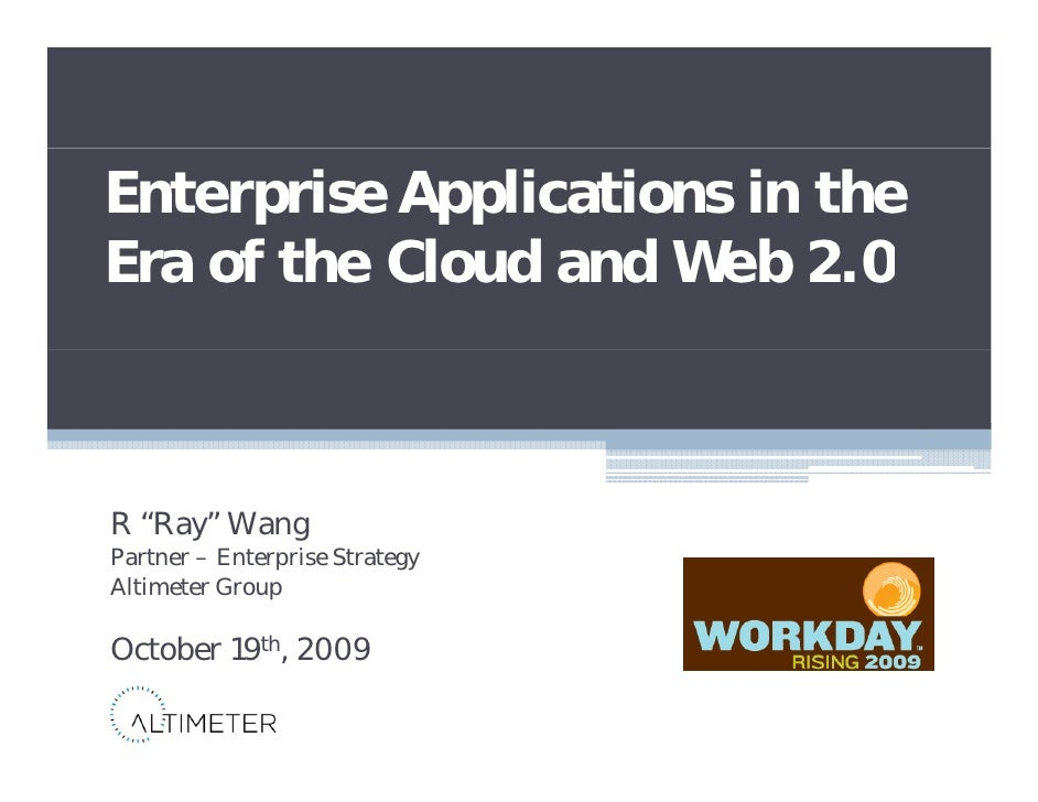 "Enterprise Applications in the Era f th Cl d d Web 2 0 E of the Cloud and W b 2.0    R ""Ray"" Wang Partner – E t P t       ..."