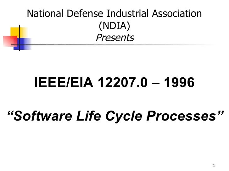 """IEEE/EIA 12207.0 – 1996 """" Software Life Cycle Processes"""" National Defense Industrial Association (NDIA) Presents"""