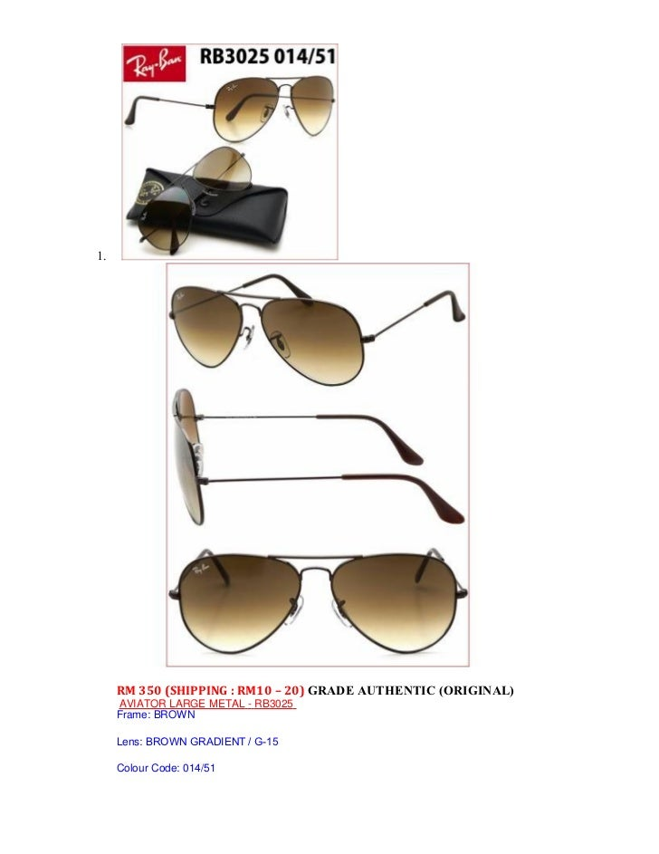 1.     RM 350 (SHIPPING : RM10 – 20) GRADE AUTHENTIC (ORIGINAL)     AVIATOR LARGE METAL - RB3025     Frame: BROWN     Lens...