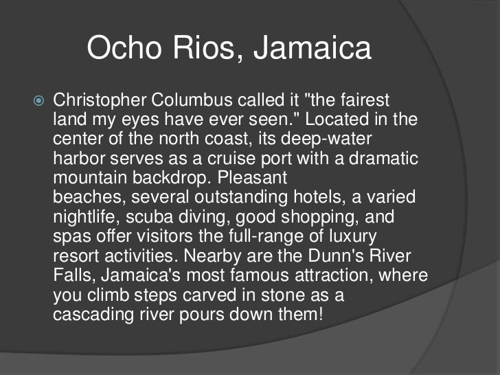 "Ocho Rios, Jamaica   Christopher Columbus called it ""the fairest    land my eyes have ever seen."" Located in the    cente..."