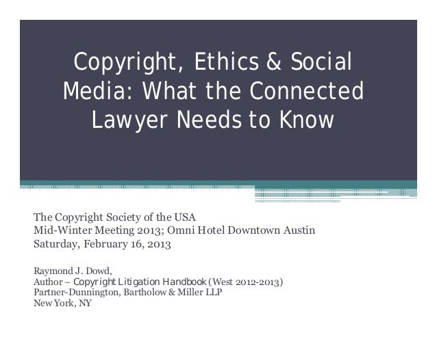 Ray dowd  copyright, ethics & social media- what the connected lawyer needs to know- csusa presentation 2.16