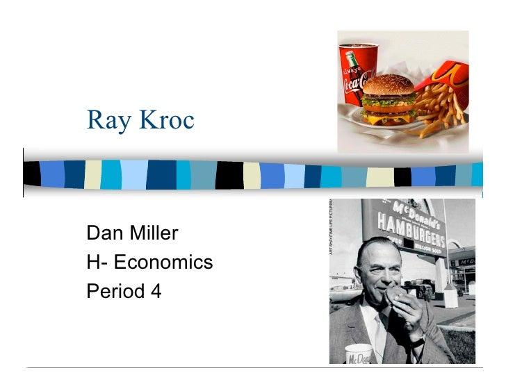 Ray Kroc   Dan Miller H- Economics Period 4