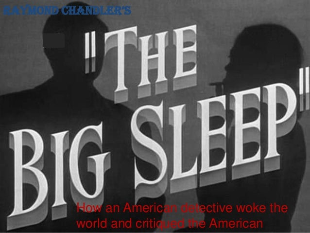 Raymond ChandleR's  How an American detective woke the world and critiqued the American
