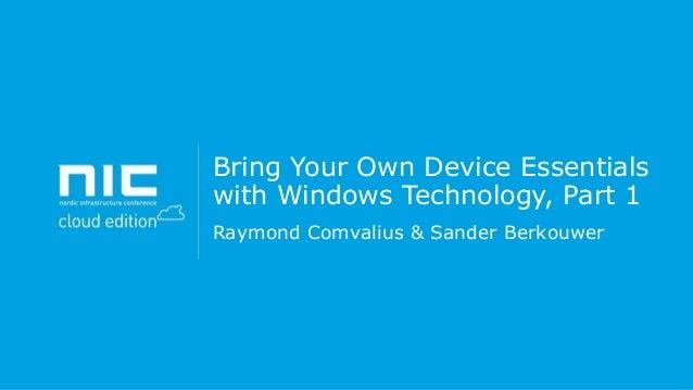 Raymond Comvalius & Sander Berkouwer - Bring your own device essentials with windows technologies