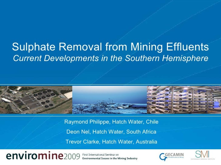 Sulphate  Removal from Mining Effluents Current Developments in the Southern Hemisphere Raymond Philippe, Hatch Water, Chi...