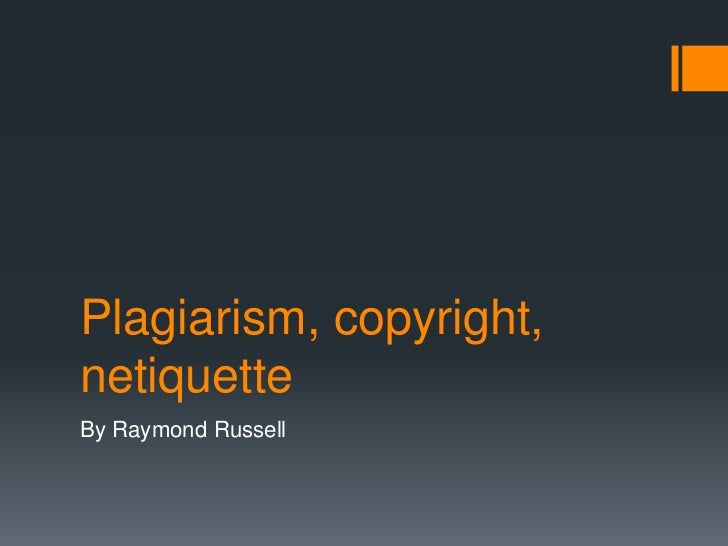 Plagiarism, copyright,netiquetteBy Raymond Russell