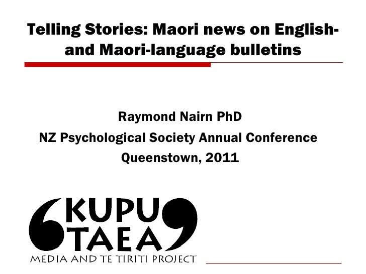 Telling Stories: Maori news on English- and Maori-language bulletins Raymond Nairn PhD NZ Psychological Society Annual Con...