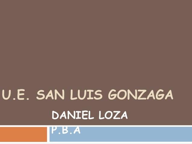 U.E. SAN LUIS GONZAGA DANIEL LOZA P.B.A