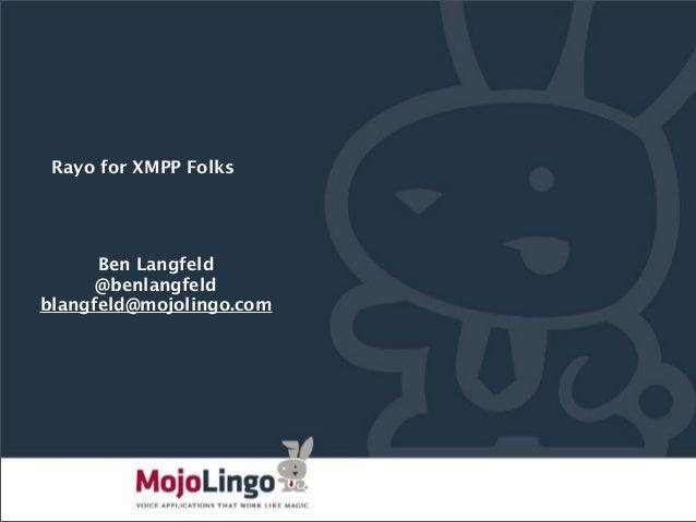 Rayo for XMPP Folks      Ben Langfeld      @benlangfeldblangfeld@mojolingo.com                          PAGE