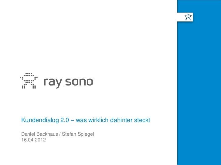 Kundendialog 2.0 – was wirklich dahinter stecktDaniel Backhaus / Stefan Spiegel16.04.2012