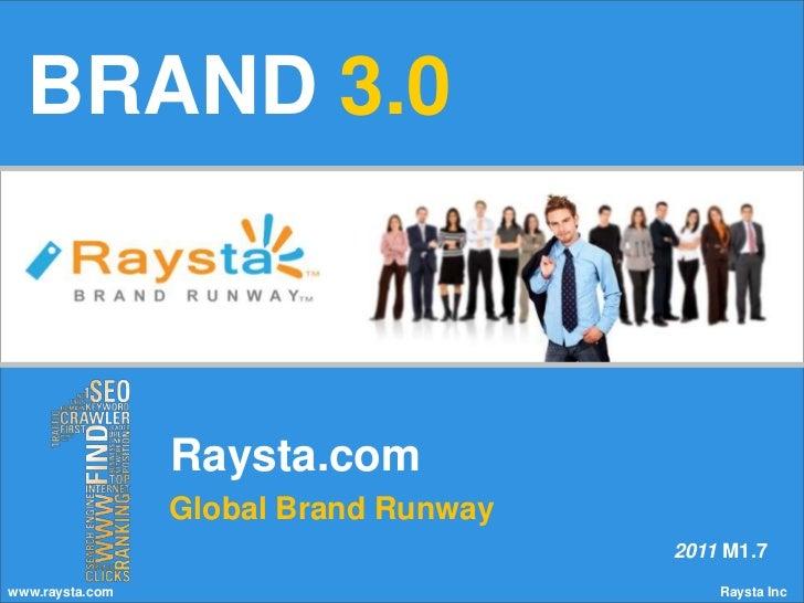 BRAND3.0<br />Raysta.com<br />Global Brand Runway<br />2011 M1.7<br />www.raysta.com                                      ...