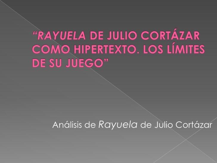 """""""RAYUELA DE JULIO CORTÁZAR COMO HIPERTEXTO. LOS LÍMITES DE SU JUEGO""""<br />Análisis de Rayuela de Julio Cortázar<br />"""