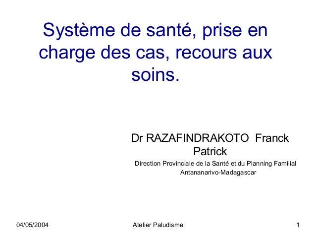 Système de santé, prise en      charge des cas, recours aux                soins.                Dr RAZAFINDRAKOTO Franck ...