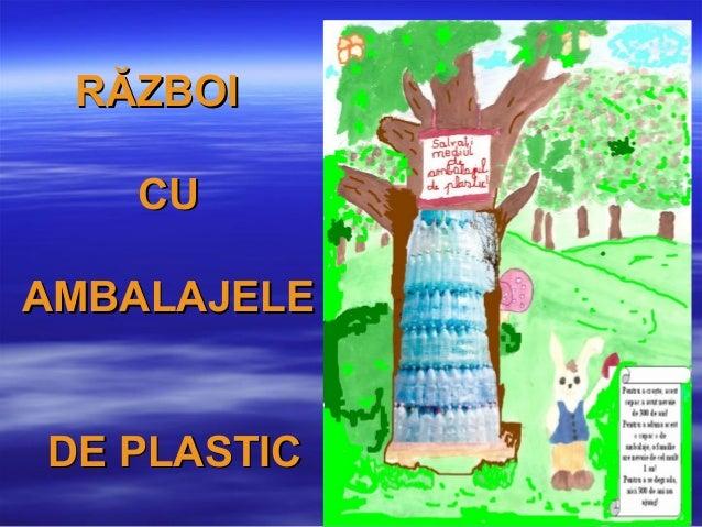 RRĂZBOIĂZBOICUCUAMBALAJELEAMBALAJELEDE PLASTICDE PLASTIC