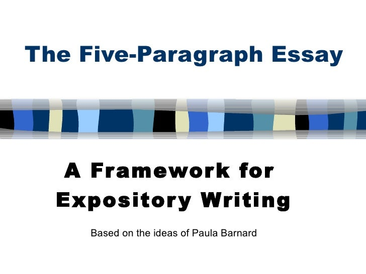 The Five-Paragraph Essay A Framework for  Expository Writing Based on the ideas of Paula Barnard