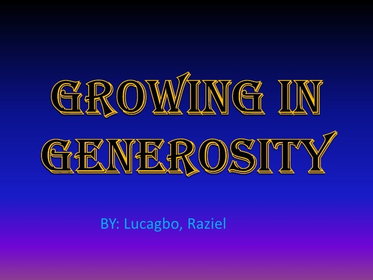 Growing In Generosity<br />BY: Lucagbo, Raziel<br />