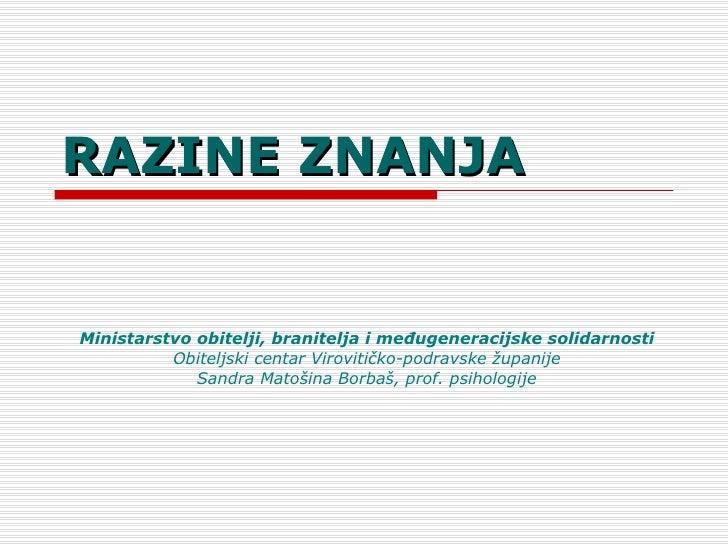 RAZINE ZNANJA Ministarstvo obitelji, branitelja i međugeneracijske solidarnosti Obiteljski centar Virovitičko-podravske žu...