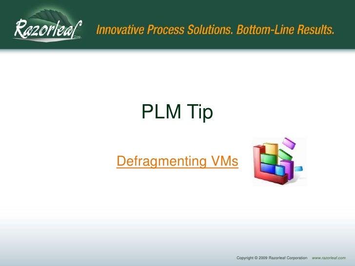 PLM Tip<br />Defragmenting VMs<br />