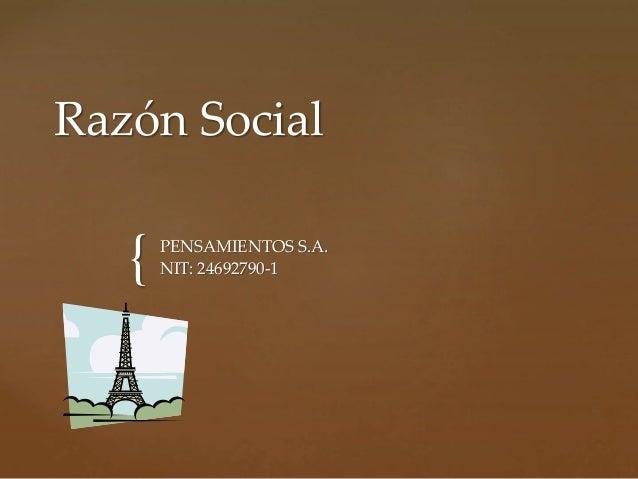 Razón Social  {  PENSAMIENTOS S.A.  NIT: 24692790-1