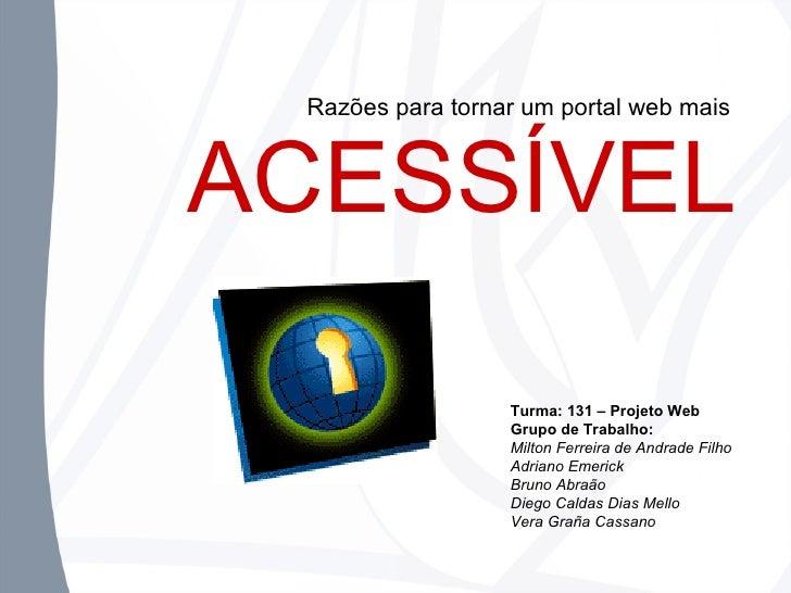 Razões para tornar um portal web mais Turma: 131 – Projeto Web Grupo de Trabalho:   Milton Ferreira de Andrade Filho Adria...