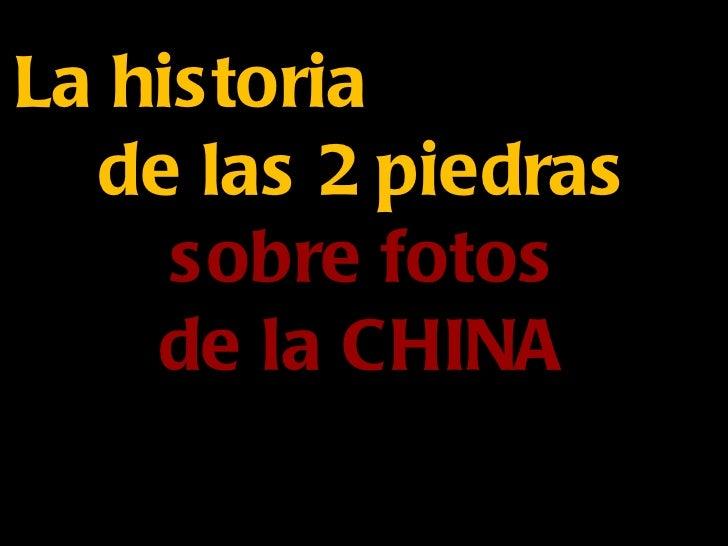 La historia  de las 2 piedras     sobre fotos    de la CHINA