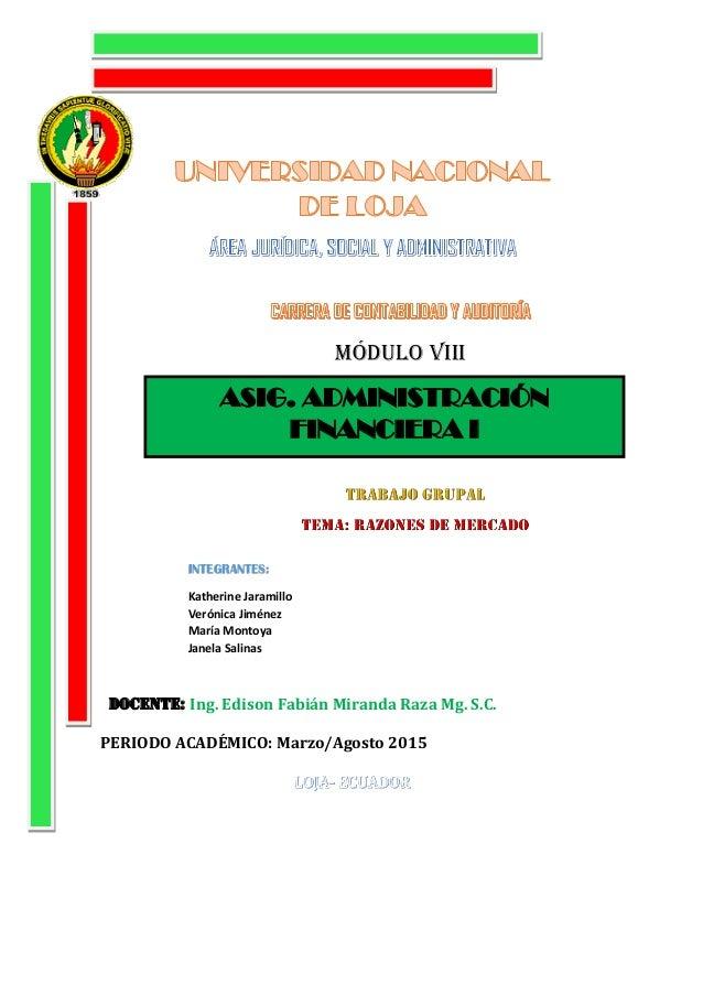 Docente: Ing. Edison Fabián Miranda Raza Mg. S.C. PERIODO ACADÉMICO: Marzo/Agosto 2015 MÓDULO VIII ASIG. ADMINISTRACIÓN FI...